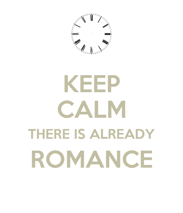 KEEP CALM THERE IS ALREADY ROMANCE