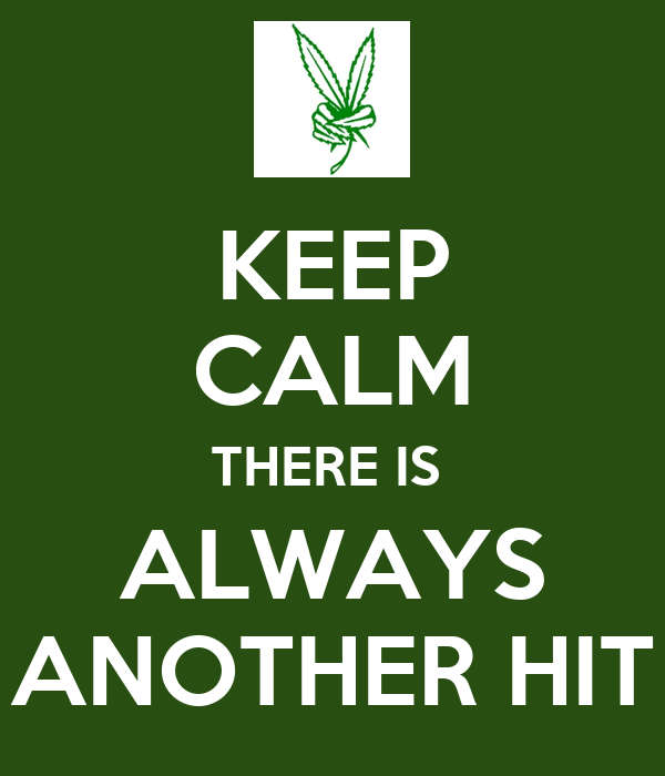 KEEP CALM THERE IS  ALWAYS ANOTHER HIT