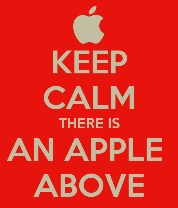 KEEP CALM THERE IS AN APPLE  ABOVE