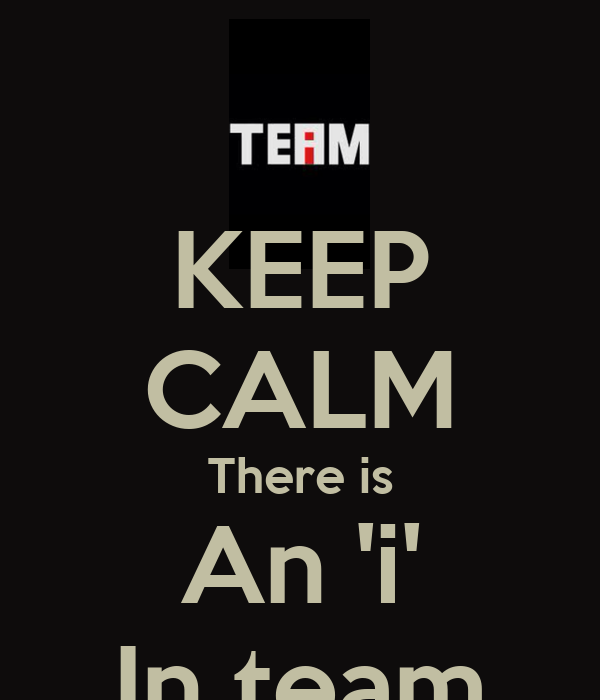 KEEP CALM There is An 'i' In team