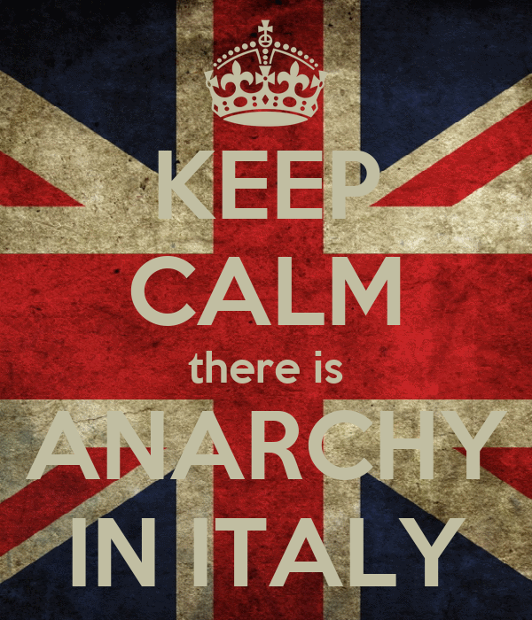 KEEP CALM there is ANARCHY IN ITALY