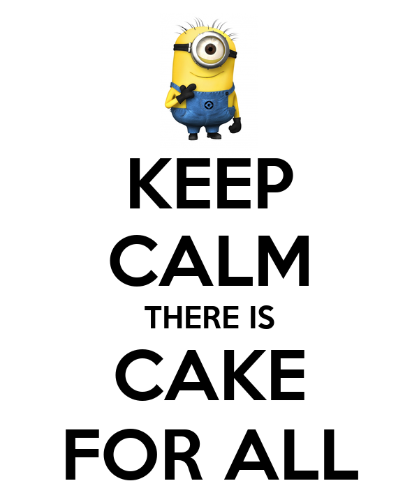 KEEP CALM THERE IS CAKE FOR ALL