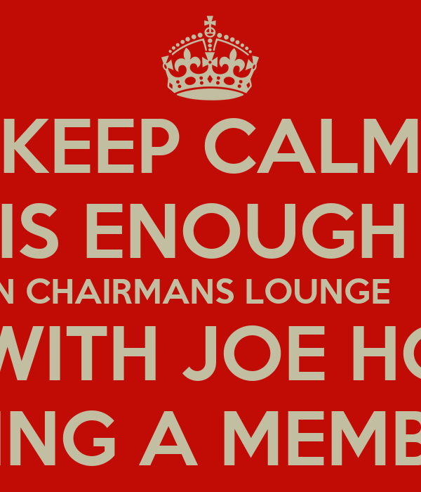 KEEP CALM THERE IS ENOUGH FOOD  IN CHAIRMANS LOUNGE      EVEN WITH JOE HOCKEY BEING A MEMBER