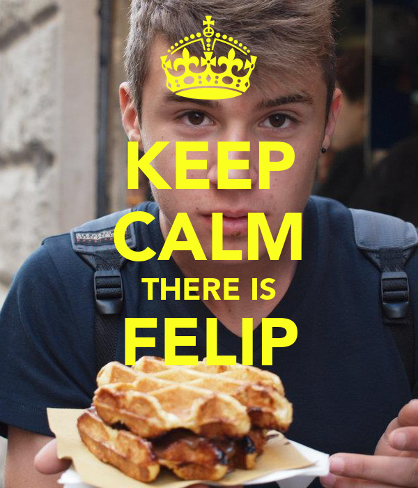 KEEP CALM THERE IS FELIP