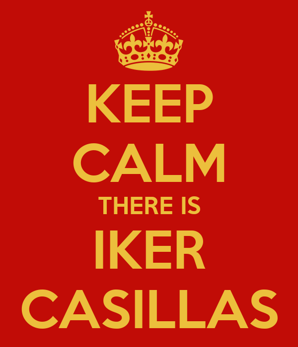 KEEP CALM THERE IS IKER CASILLAS