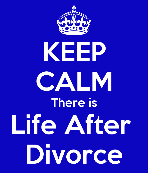 KEEP CALM There is Life After  Divorce