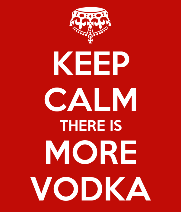KEEP CALM THERE IS MORE VODKA