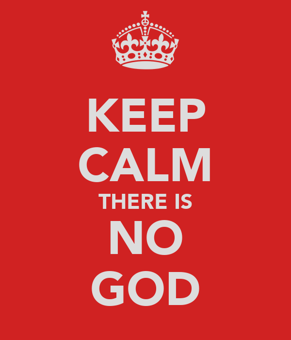 KEEP CALM THERE IS NO GOD