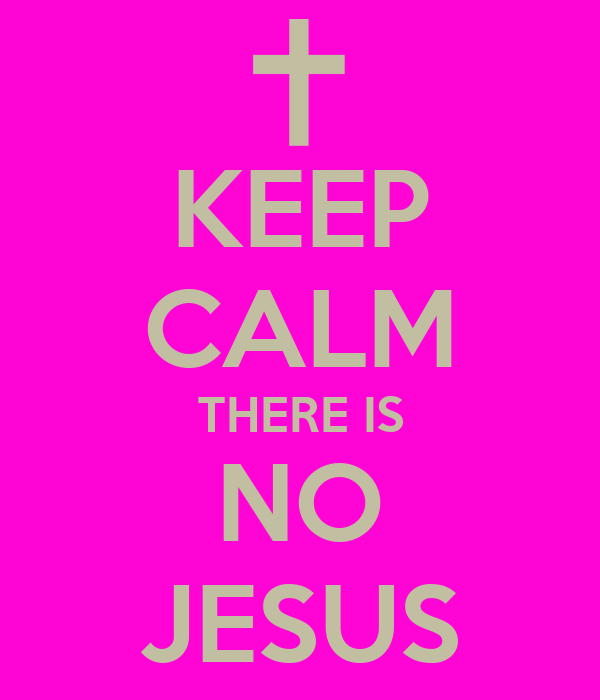 KEEP CALM THERE IS NO JESUS