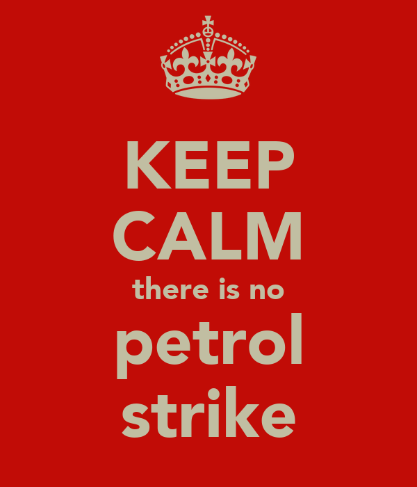 KEEP CALM there is no petrol strike