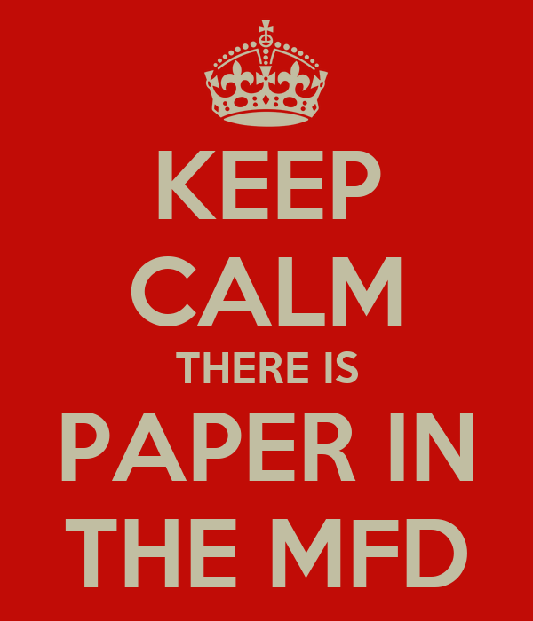 KEEP CALM THERE IS PAPER IN THE MFD