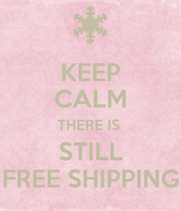 KEEP CALM THERE IS  STILL FREE SHIPPING