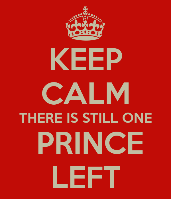 KEEP CALM THERE IS STILL ONE  PRINCE LEFT