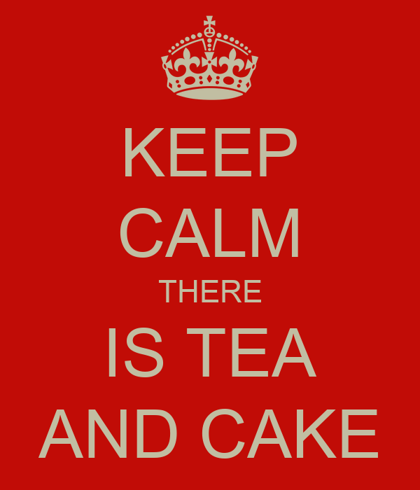KEEP CALM THERE IS TEA AND CAKE