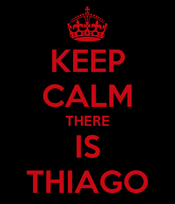 KEEP CALM THERE IS THIAGO