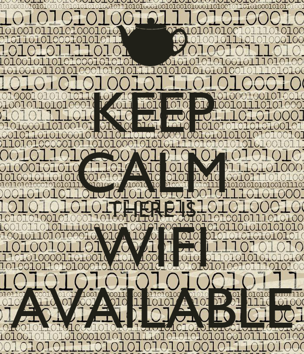 KEEP CALM THERE IS WIFI AVAILABLE