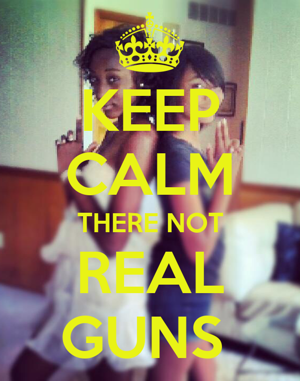 KEEP CALM THERE NOT REAL GUNS
