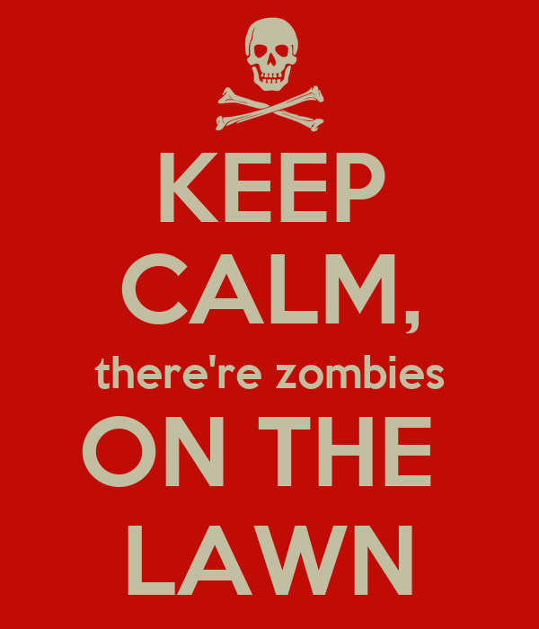 KEEP CALM, there're zombies ON THE  LAWN