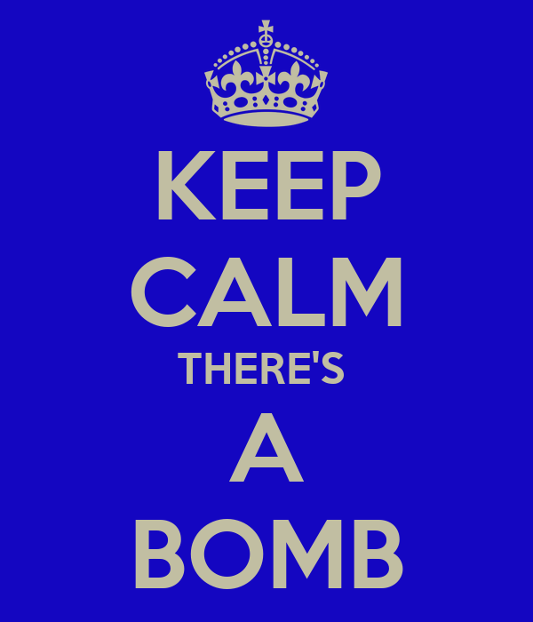 KEEP CALM THERE'S  A BOMB