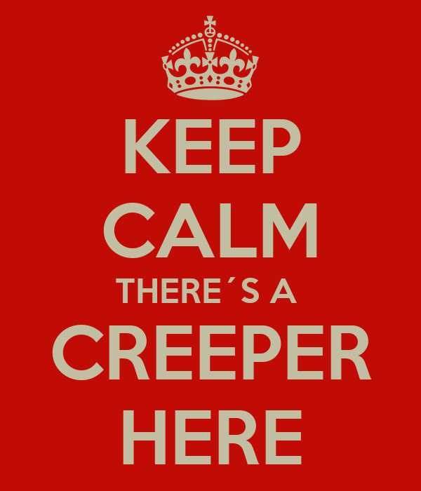 KEEP CALM THERE´S A  CREEPER HERE