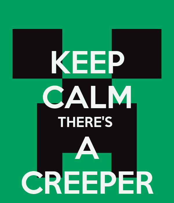KEEP CALM THERE'S  A CREEPER