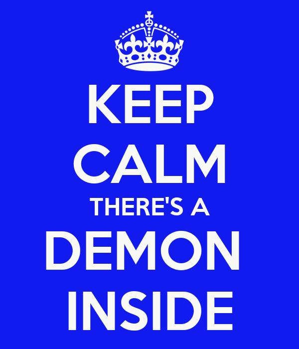 KEEP CALM THERE'S A DEMON  INSIDE