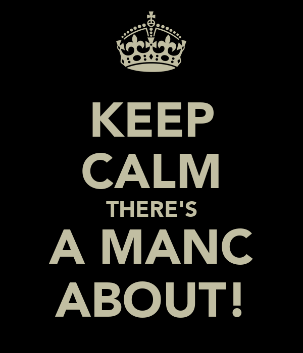 KEEP CALM THERE'S A MANC ABOUT!