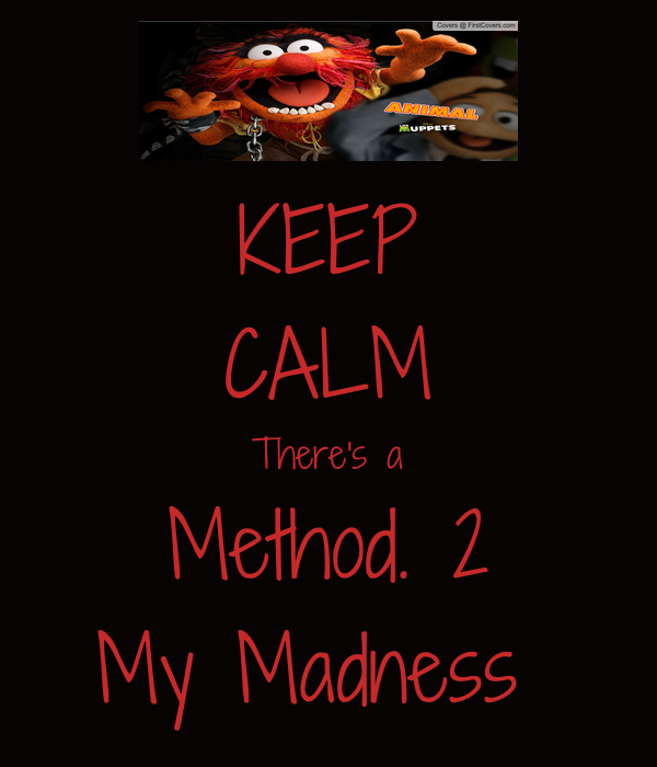 Keep Calm Theres A Method 2 My Madness Poster Robertkey Keep