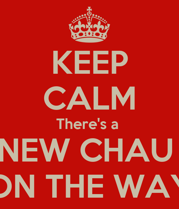 KEEP CALM There's a  NEW CHAU  ON THE WAY