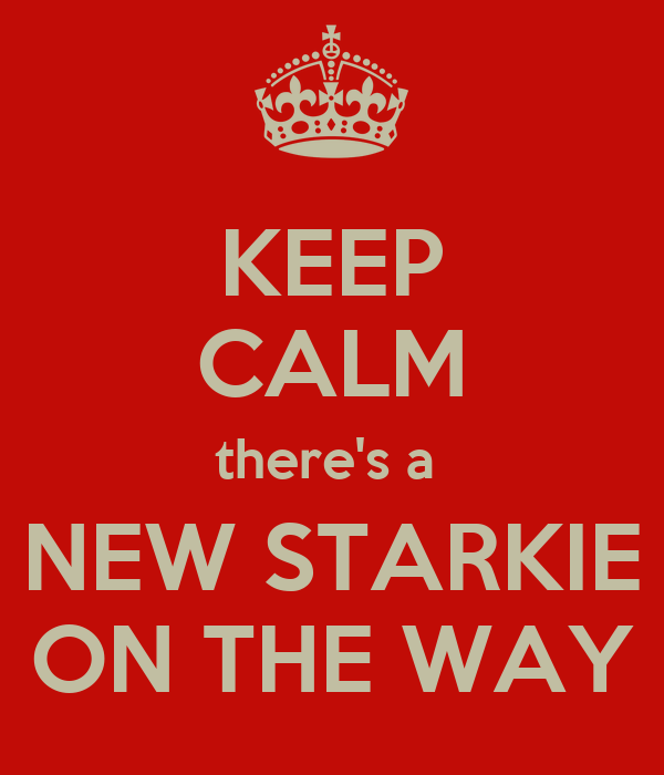 KEEP CALM there's a  NEW STARKIE ON THE WAY