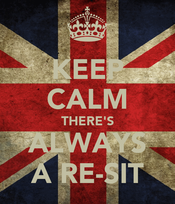 KEEP CALM THERE'S ALWAYS A RE-SIT