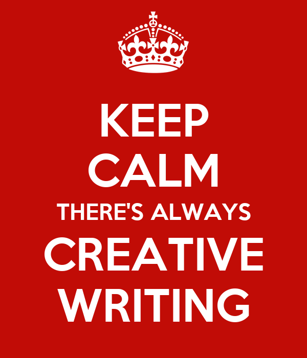 KEEP CALM THERE'S ALWAYS CREATIVE WRITING