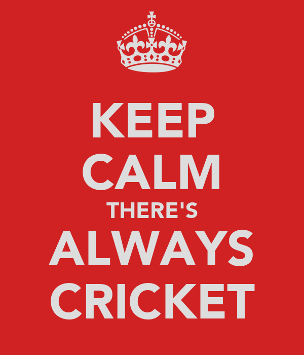 KEEP CALM THERE'S ALWAYS CRICKET