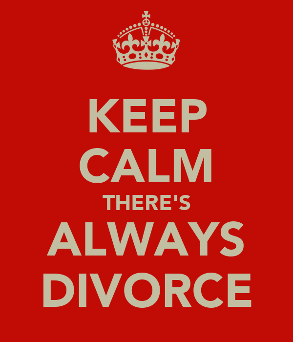 KEEP CALM THERE'S ALWAYS DIVORCE