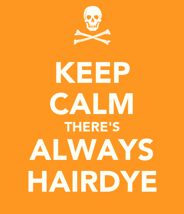 KEEP CALM THERE'S ALWAYS HAIRDYE