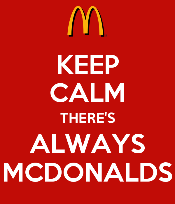 KEEP CALM THERE'S ALWAYS MCDONALDS
