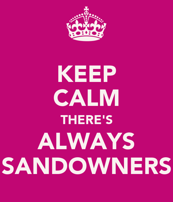 KEEP CALM THERE'S ALWAYS SANDOWNERS