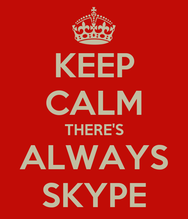 KEEP CALM THERE'S ALWAYS SKYPE