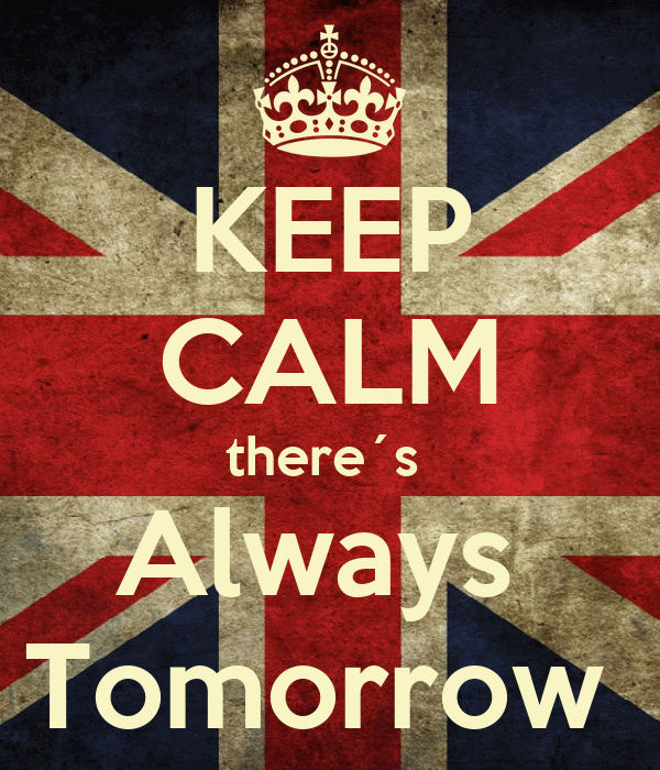 KEEP CALM there´s  Always  Tomorrow