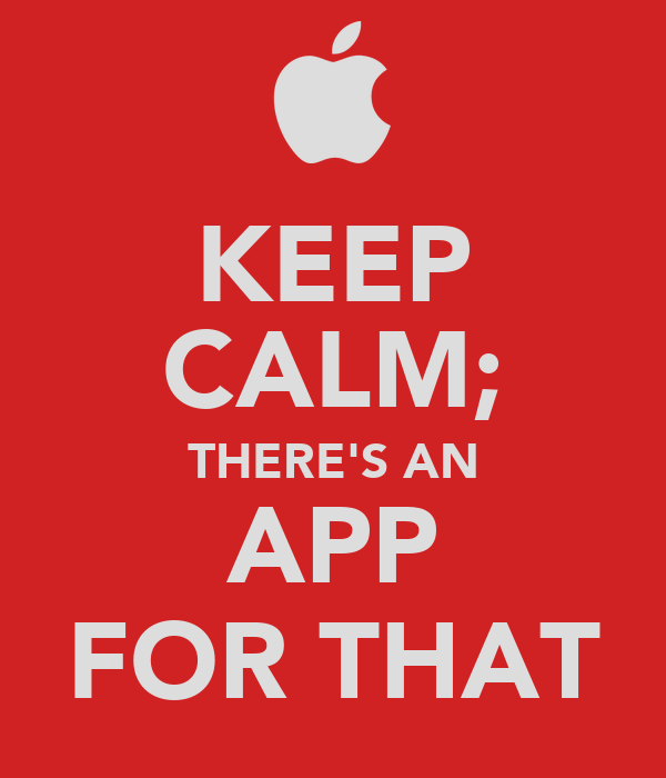 KEEP CALM; THERE'S AN APP FOR THAT