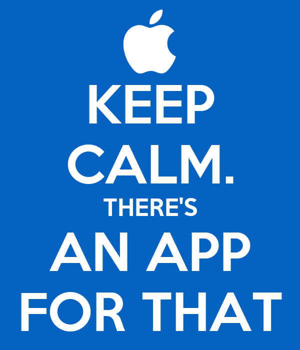 KEEP CALM. THERE'S AN APP FOR THAT