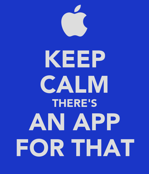 KEEP CALM THERE'S AN APP FOR THAT
