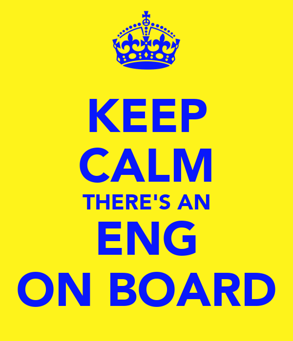 KEEP CALM THERE'S AN ENG ON BOARD