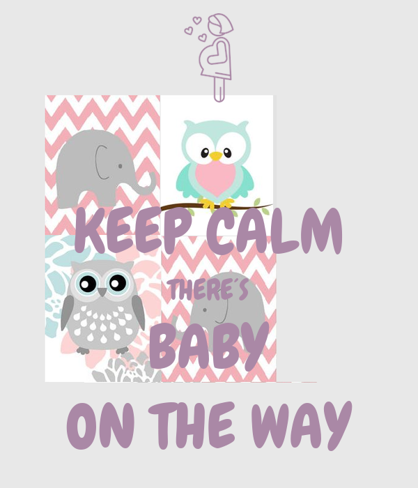 KEEP CALM THERE´S BABY ON THE WAY
