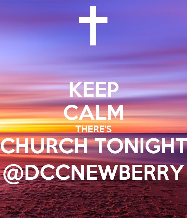 KEEP CALM THERE'S CHURCH TONIGHT @DCCNEWBERRY