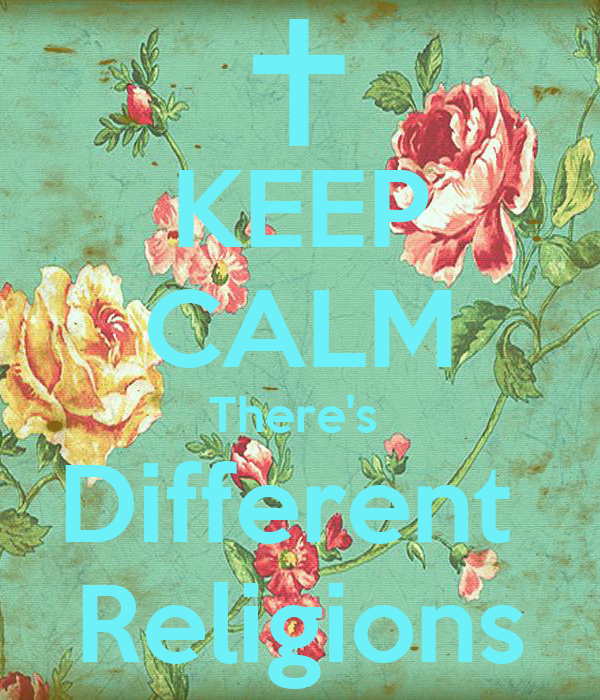 KEEP CALM There's  Different  Religions