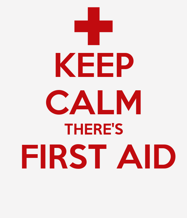 KEEP CALM THERE'S  FIRST AID