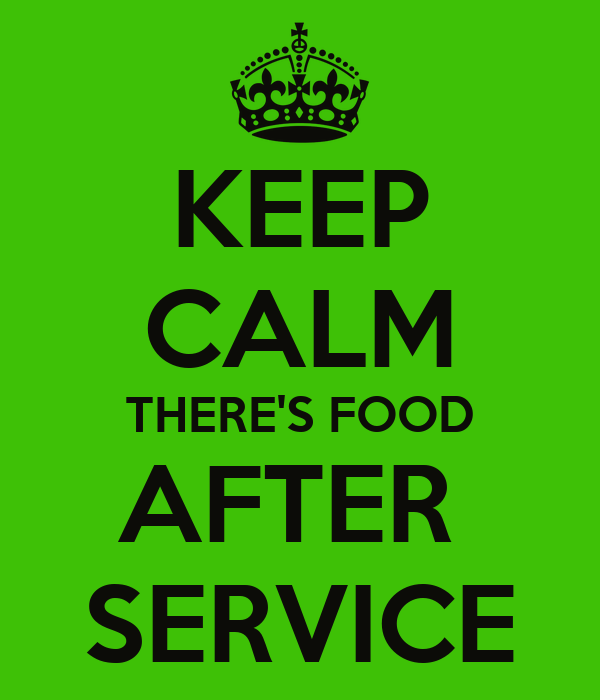 KEEP CALM THERE'S FOOD AFTER  SERVICE