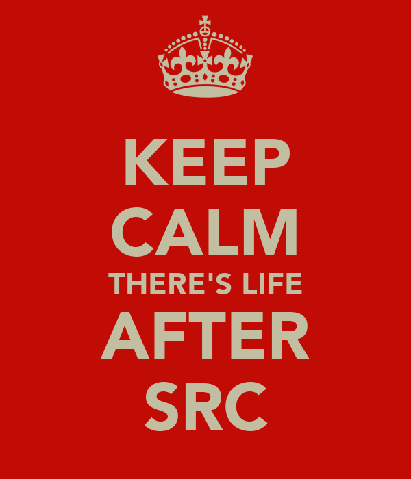 KEEP CALM THERE'S LIFE AFTER SRC