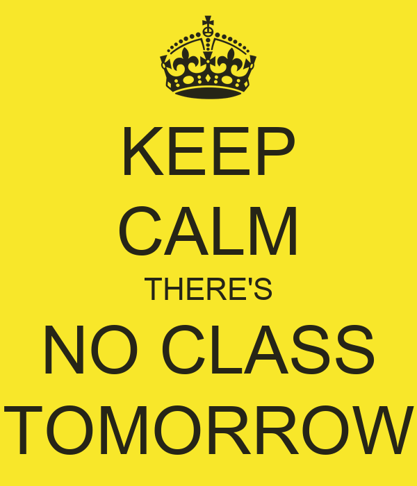 KEEP CALM THERE'S NO CLASS TOMORROW